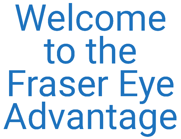 Welcome to the Fraser Eye Advantage